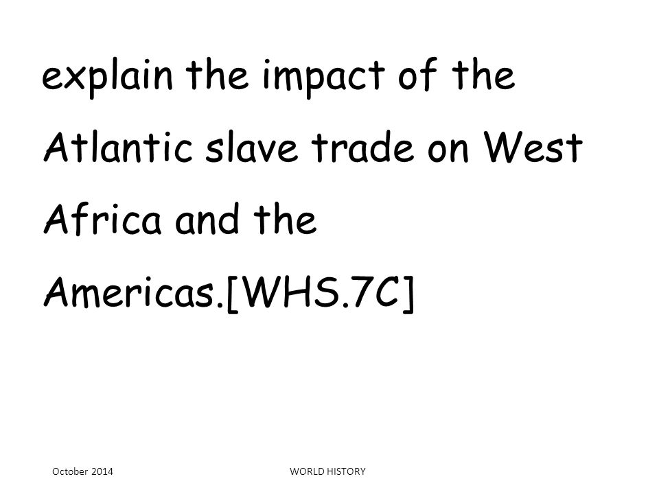the impact of slave trade with europe on west africa Examine the impact of the atlantic slave trade on africa  of the 'triangular trade' between europe, africa and  slave trade impact on africa and suffering.